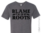 BLAME IT ALL ON MY ROOTS Graphic Triblend Tee River Imprints