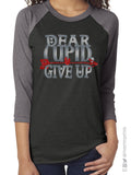 DEAR CUPID, GIVE UP Raglan Unisex Valentine's Day Triblend Tee