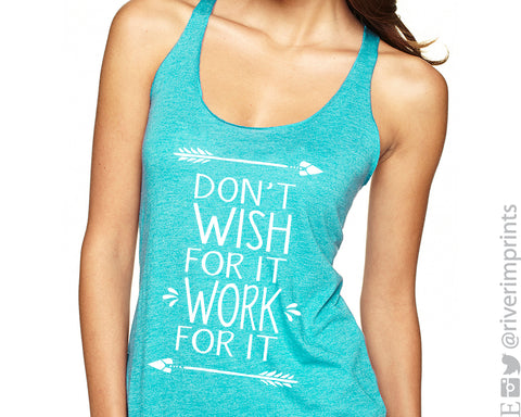DON'T WISH FOR IT, WORK FOR IT Triblend Tank
