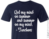 GOT MY MIND ON SUMMER AND SUMMER ON MY MIND -TEACHERS Triblend Tee by River Imprints