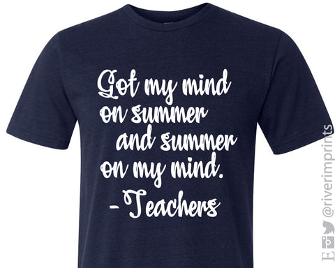 GOT MY MIND ON SUMMER AND SUMMER ON MY MIND -TEACHERS Graphic Triblend Tee