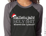 HALLELUJAH HOLY @#$% WHERE'S THE TYLENOL Triblend Raglan by River Imprints