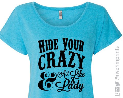 HIDE YOUR CRAZY & ACT LIKE A LADY Ladies Dolman T-shirt