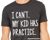 I CAN'T MY KID HAS PRACTICE Graphic Triblend Tee by River Imprints
