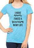 I HAVE NEVER FAKED A SARCASM IN MY LIFE Graphic Triblend T-shit by River Imprints