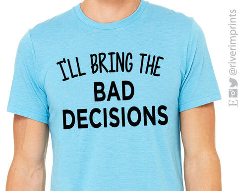 I'LL BRING THE BAD DECISIONS Graphic Triblend Tee