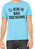 I'LL BRING THE BAD DECISIONS Graphic Triblend T-shirt by River Imprints