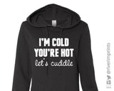 Hoodie I'M COLD YOU'RE HOT, LET'S CUDDLE Midweight Hooded Sweatshirt