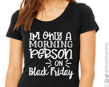 I'M ONLY A MORNING PERSON ON BLACK FRIDAY Graphic Tee