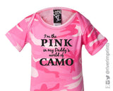 I'M THE PINK IN MY DADDY'S WORLD OF CAMO Cotton Onesie or Tee