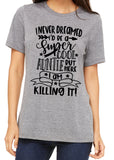 I NEVER DREAMED I'D BE A SUPER COOL AUNTIE Graphic Triblend Tee