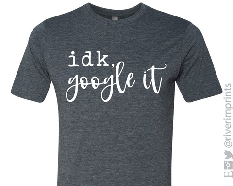 IDK GOOGLE IT Graphic Blend Tee Shirt - READY TO SHIP