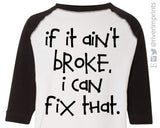 IF IT AIN'T BROKE, I CAN FIX THAT Raglan T-shirt