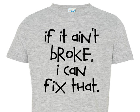 SALE - IF IT AIN'T BROKE, I CAN FIX THAT Toddler Tee Shirt