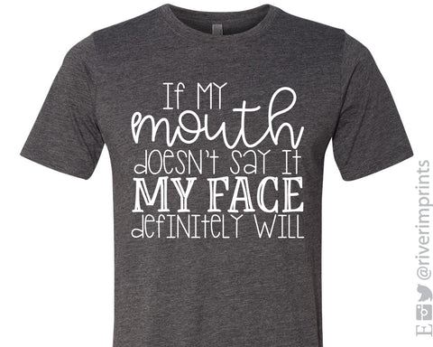SALE - IF MY MOUTH DOESN'T SAY IT MY FACE DEFINITELY WILL Graphic Blend Tee Shirt - READY TO SHIP