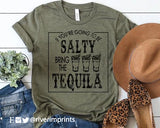 IF YOU'RE GOING TO BE SALTY BRING THE TEQUILA Blend Tee Shirt
