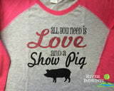 ALL YOU NEED IS LOVE AND A SHOW PIG Glittery 3/4 sleeve Adult Raglan T-shirt