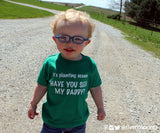 IT'S PLANTING SEASON. HAVE YOU SEEN MY DADDY? Toddler Cotton Tee