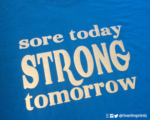 SORE TODAY STRONG TOMORROW Shiny Performance Tee by River Imprints
