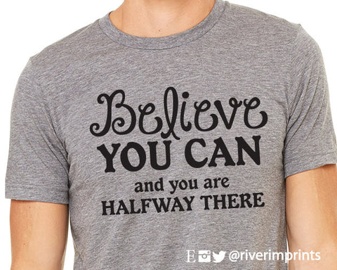 BELIEVE YOU CAN, short sleeve tee shirt, Believe You Can and you are Halfway There graphic t-shirt