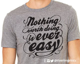 NOTHING WORTH DOING IS NEVER EASY Graphic Triblend Tee by River Imprints