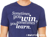 Sometimes You Win, short sleeve tee shirt, Sometimes You Win Sometimes You Learn graphic t-shirt