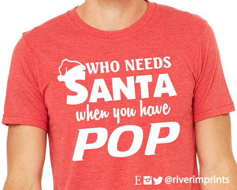 WHO NEEDS SANTA WHEN YOU HAVE POP Personalized Triblend Tee by River Imprints