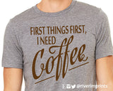 FIRST THINGS FIRST I NEED COFFEE Graphic Triblend Tee by River Imprints