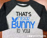 Toddler That's MISTER BUNNY to you! Raglan 3/4 sleeve Easter T-shirt