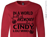 IN A WORLD FULL OF GRINCHES BE A CINDI LOU WHO Long Sleeve Graphic Tee