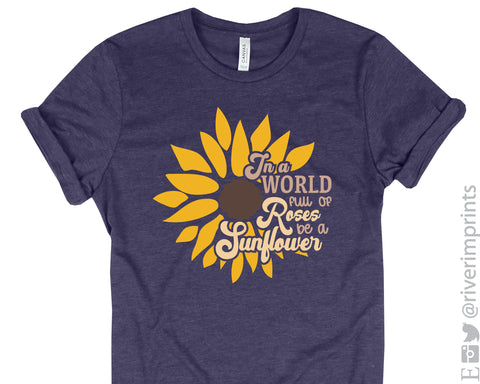 In a World full of Roses be a Sunflower Graphic Blend Tee