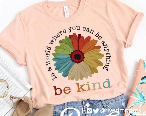 IN A WORLD WHERE YOU CAN BE ANYTHING, BE KIND with Flower Blend Tee Shirt