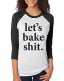 LET'S BAKE SHIT Graphic Triblend Raglan Tee by River Imprints