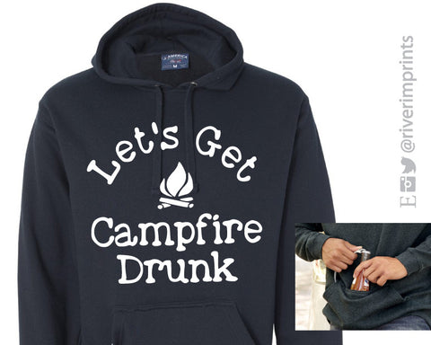LET'S GET CAMPFIRE DRUNK hooded sweatshirt with built-in neoprene beverage holder