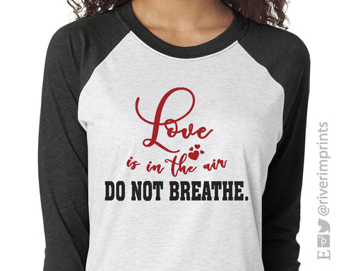 LOVE IS IN THE AIR, DO NOT BREATHE Valentine's Day Raglan