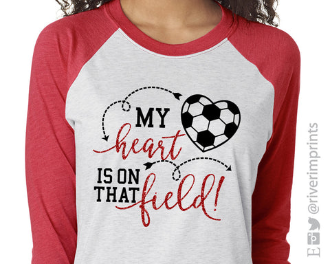 MY HEART IS ON THAT FIELD Soccer Glittery Triblend Raglan by River Imprints