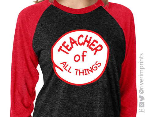 TEACHER OF ALL THINGS Suess Triblend Raglan by River Imprints