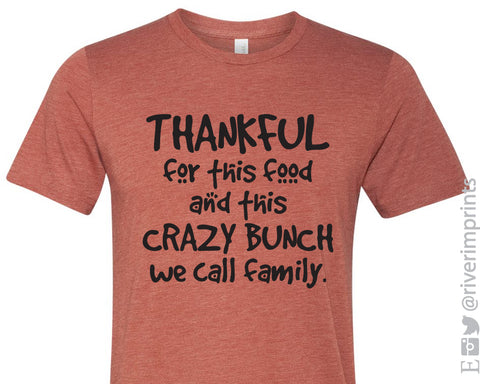 THANKFUL FOR THIS FOOD AND THIS CRAZY BUNCH WE CALL FAMILY Graphic Triblend Tee by River Imprints