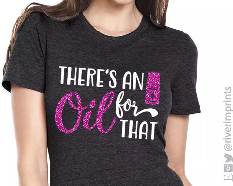 THERE'S AN OIL FOR THAT Glittery Triblend Tee