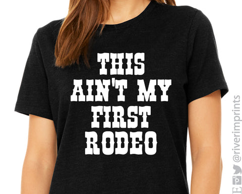 THIS AIN'T MY FIRST RODEO Graphic Triblend Tee by River Imprints