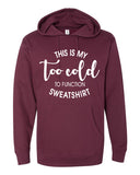 Hoodie THIS IS MY TOO COLD TO FUNCTION SWEATSHIRT Midweight Hooded Sweatshirt