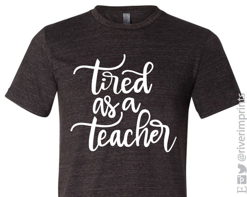 TIRED AS A TEACHER Graphic Triblend Tee River Imprints