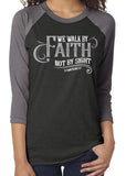 WALK BY FAITH NOT BY FAITH Triblend Raglan Tee by River Imprints