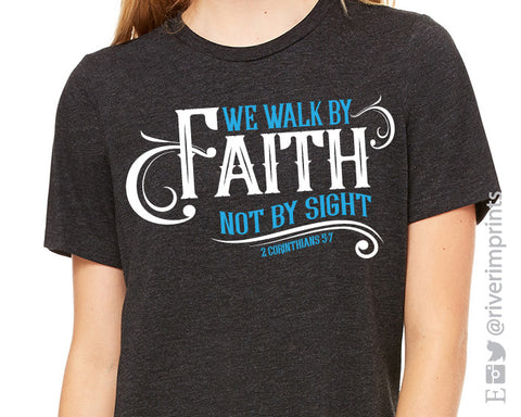 WALK BY FAITH Triblend Tee by River Imprints