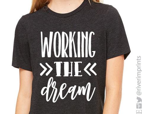 WORKING THE DREAM Graphic Triblend Tee by River Imprints