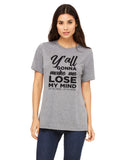 Y'ALL GONNA MAKE ME LOSE MY MIND UP IN HERE UP IN HERE Triblend Graphic T-shirt by River Imprints