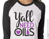 Y'ALL NEED OILS Glittery Triblend Raglan by River Imprints