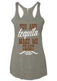 YOU AND TEQUILA MAKE ME CRAZY Ladies Triblend Tank