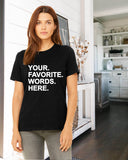 YOUR FAVORITE WORDS HERE Personalized Graphic Triblend Tee