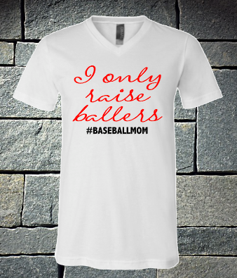 I only raise ballers - Baseball Mom